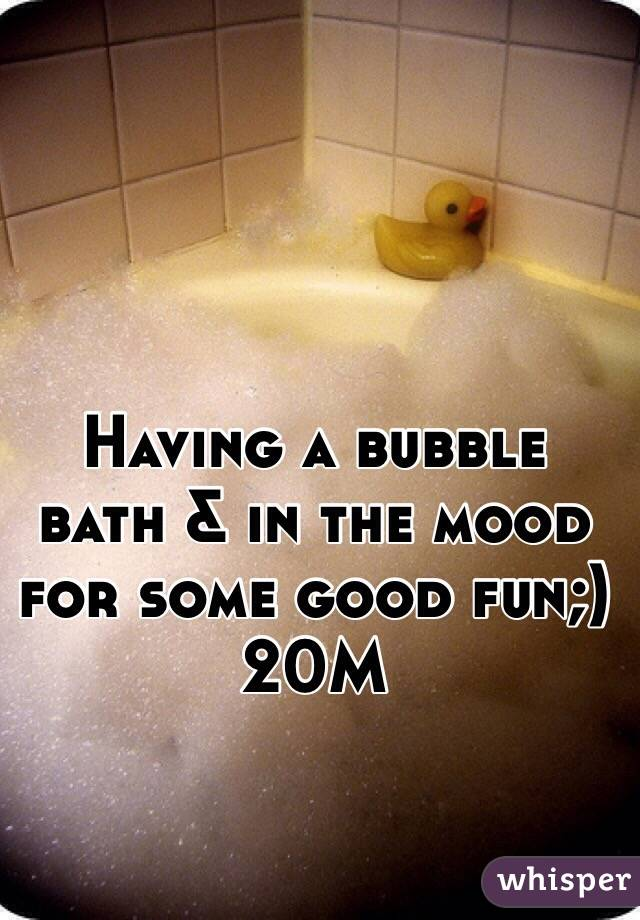 Having a bubble bath & in the mood for some good fun;) 20M