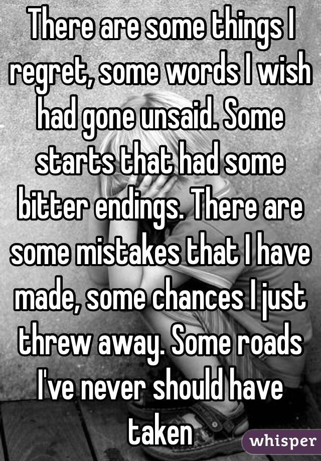 Bon There Are Some Things I Regret, Some Words I Wish Had Gone Unsaid. Some