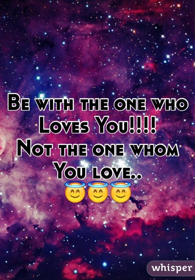 Be With The One Who Loves You