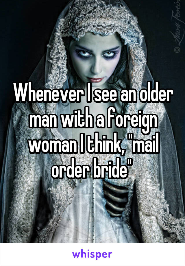 """Whenever I see an older man with a foreign woman I think, """"mail order bride"""""""