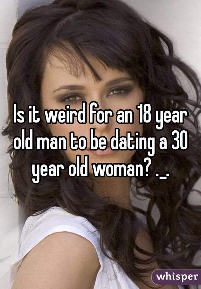 18 year old dating 30 year old man