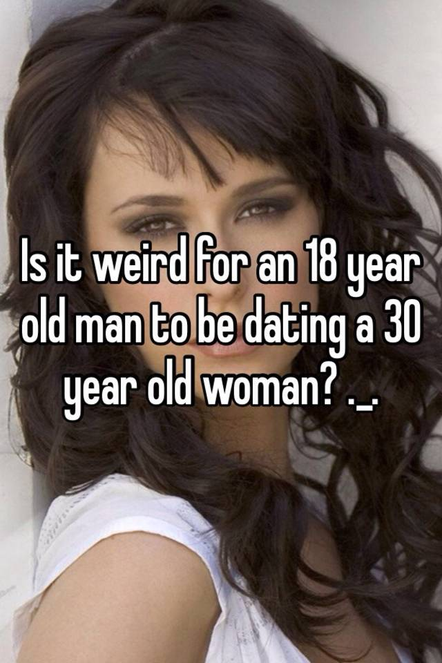 30 dating 18 year old