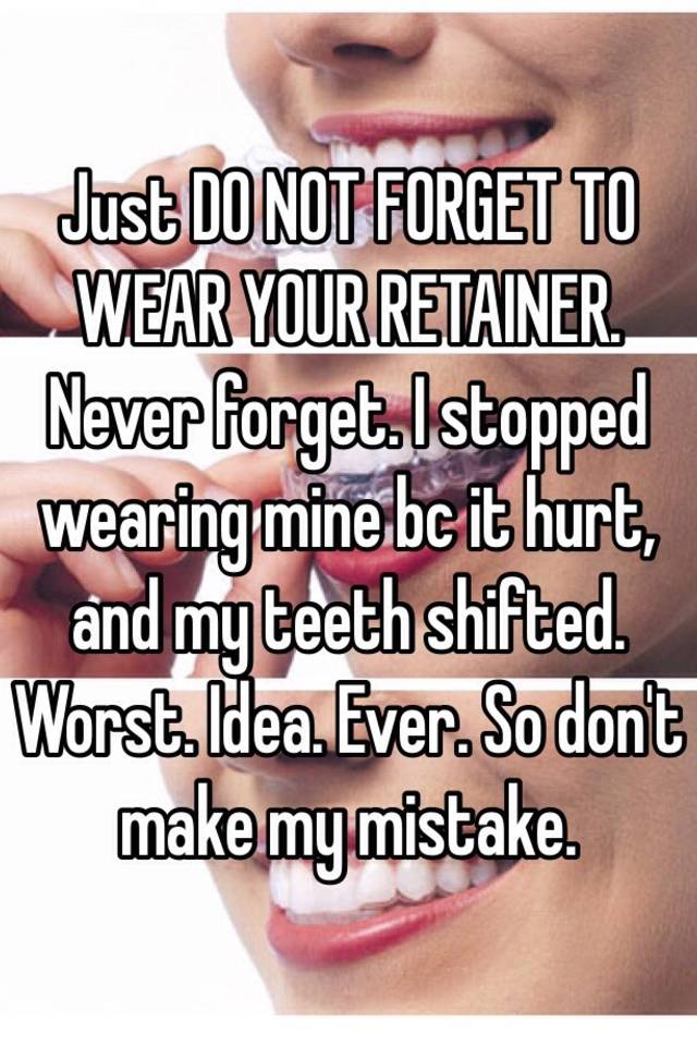 Just Do Not Forget To Wear Your Retainer Never Forget I Stopped