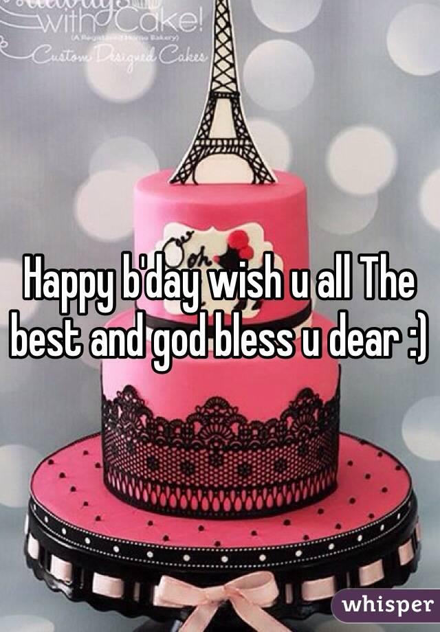 Happy B Day Wish U All The Best And God Bless U Dear