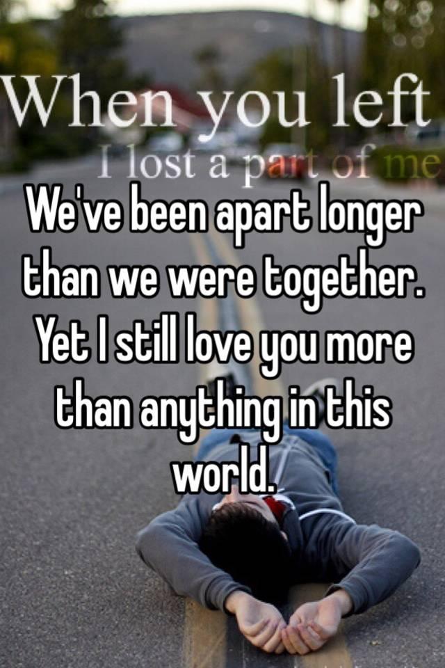 The Longer Were Apart