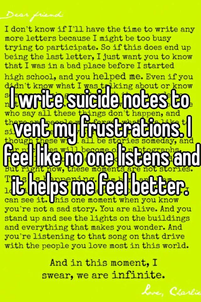 I write suicide notes to vent my frustrations i feel like no one i write suicide notes to vent my frustrations i feel like no one listens and it helps me feel better expocarfo