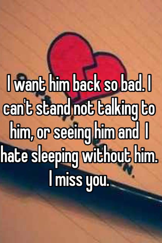 i want him back