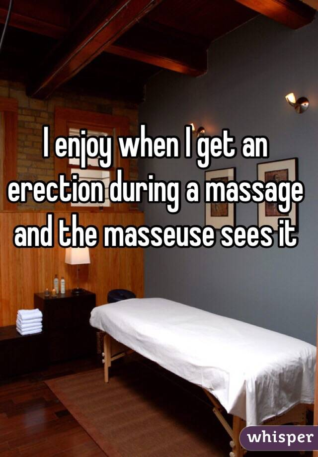Get massage a you what an erection if during Erections: A