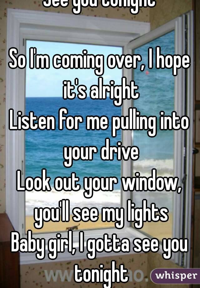 see you tonight so i m coming over i hope it s alright listen for rh whisper sh