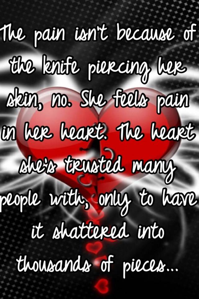 The Pain Isnu0027t Because Of The Knife Piercing Her Skin, No. She Feels Pain  In Her Heart. The Heart Sheu0027s Trusted Many People With, Only To Have It  Shattered ...