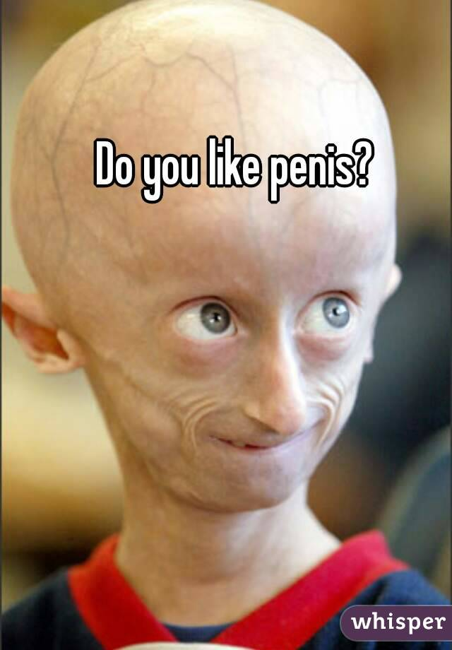 do you like penis