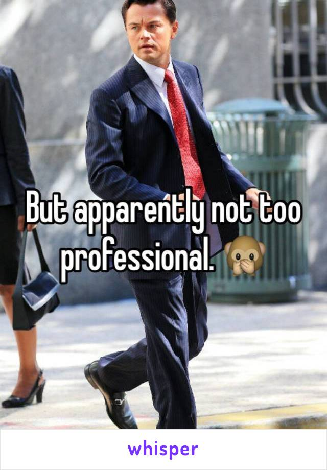 But apparently not too professional. 🙊
