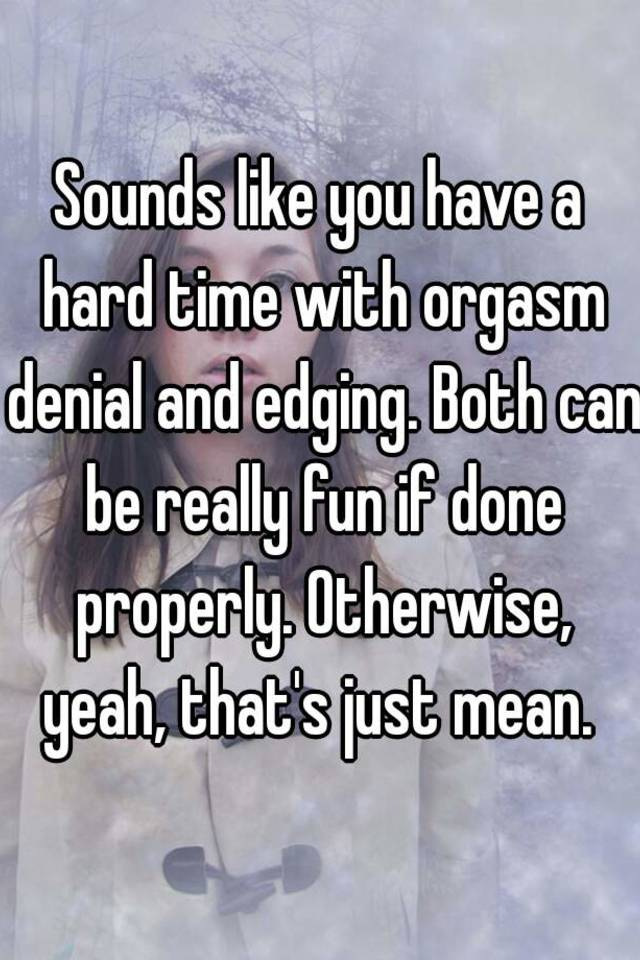 Peaking orgasm control phrase apologise