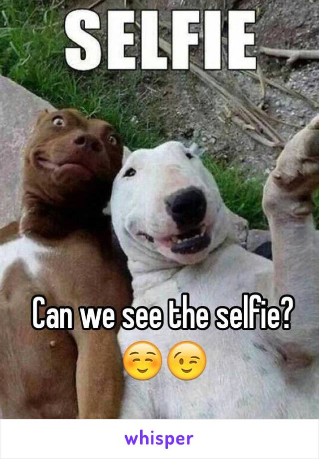 Can we see the selfie? ☺️😉