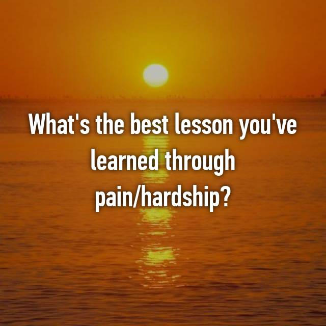 "painful experiences sources of valuable lessons essay It's common to ask high schoolers about life lessons, but what are the 11 most valuable ""lessons learned in life"" essay ideas for this list, i've mined life lessons from a variety of sources, from contemporary writers and motivational speakers like ashli mazer and barrie davenport to jesus christ, jane goodall, and edward r murrow."