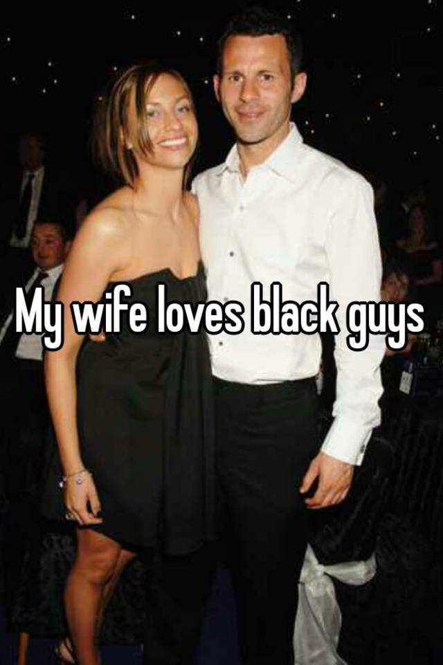 Wife and black guy