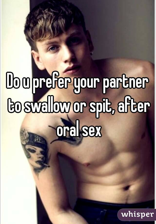 Spit or swallow and oral sex
