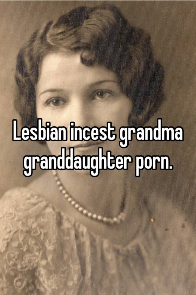 Granny granddaughter lesbian