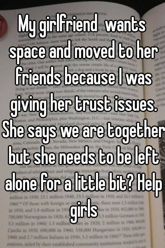Girlfriend wants space is it over