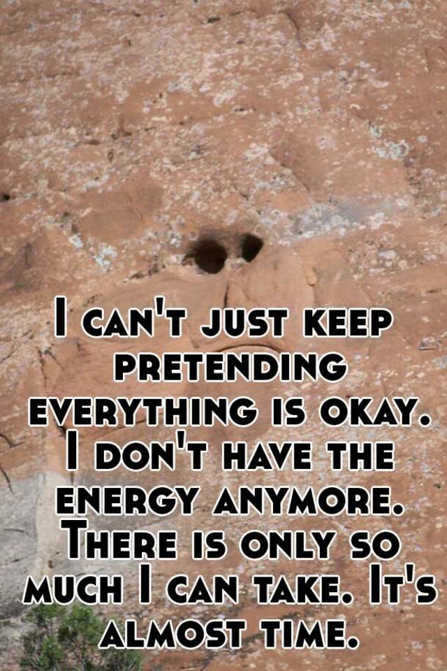 4e251a15 I can't just keep pretending everything is okay. I don't have the ...