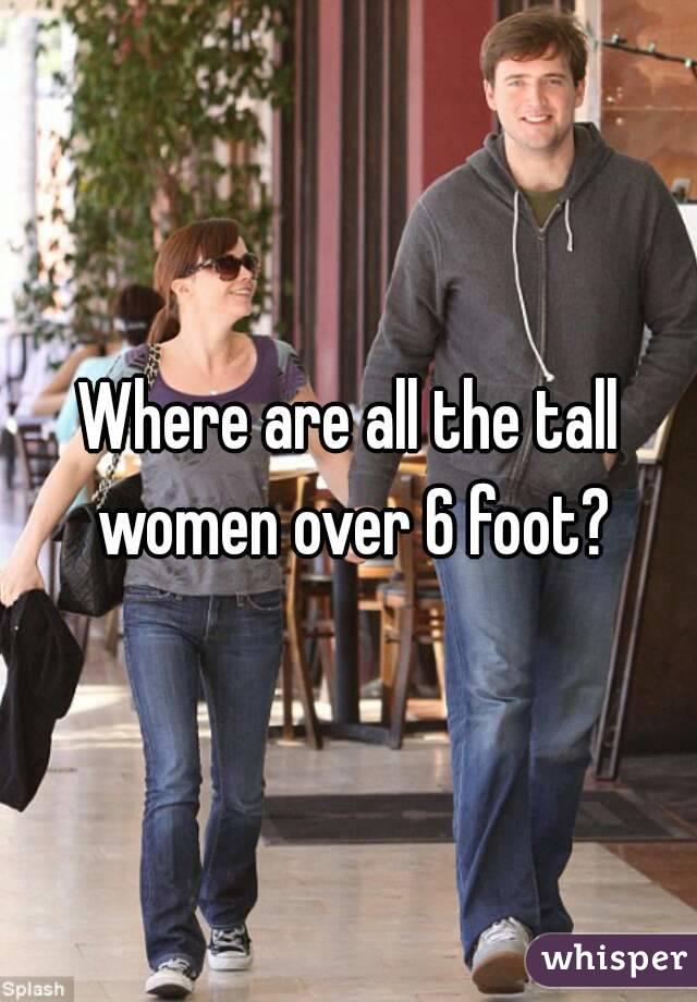 Women over 6 feet tall