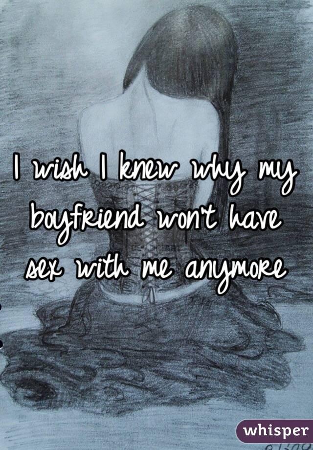My boyfriend wont have sex with me