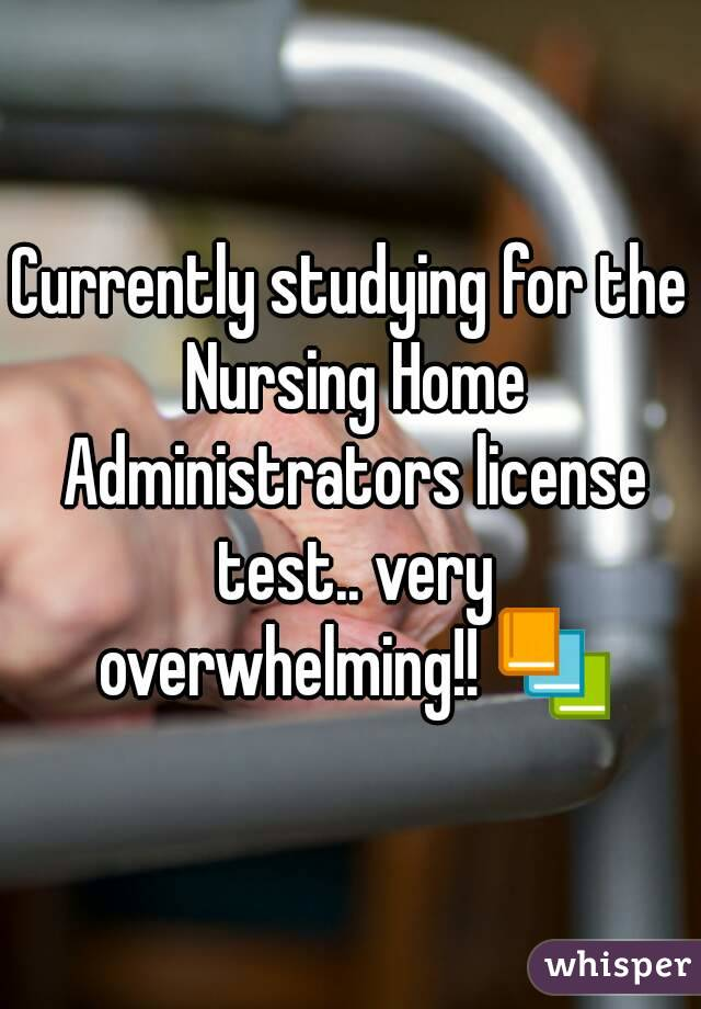 Currently studying for the Nursing Home Administrators license test.. very overwhelming!! 📚