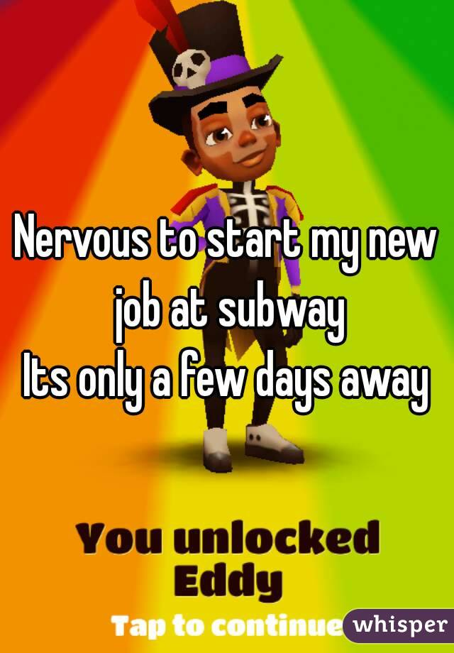 Nervous to start my new job at subway Its only a few days away