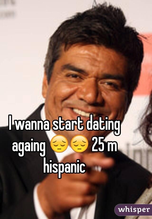 I wanna start dating againg 😔😔 25 m hispanic