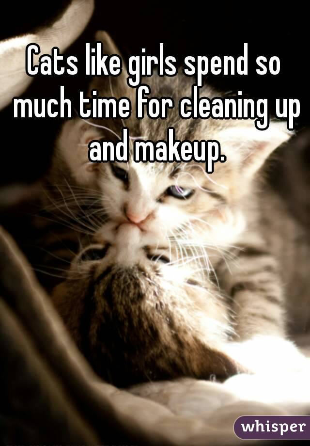 Cats like girls spend so much time for cleaning up and makeup.