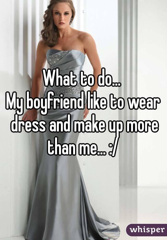 Boyfriend in a dress my I Was