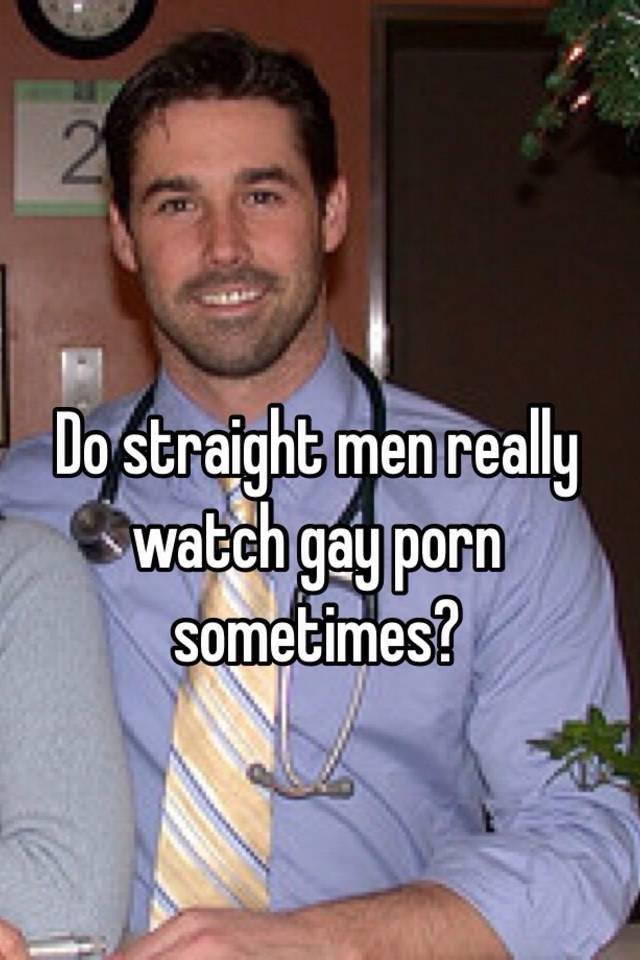 Do straight men watch gay porn