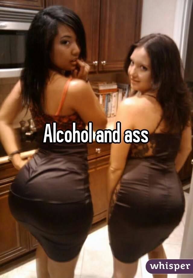 Alcohol in ass