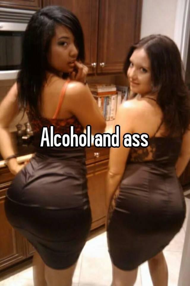 Alchohol And Ass