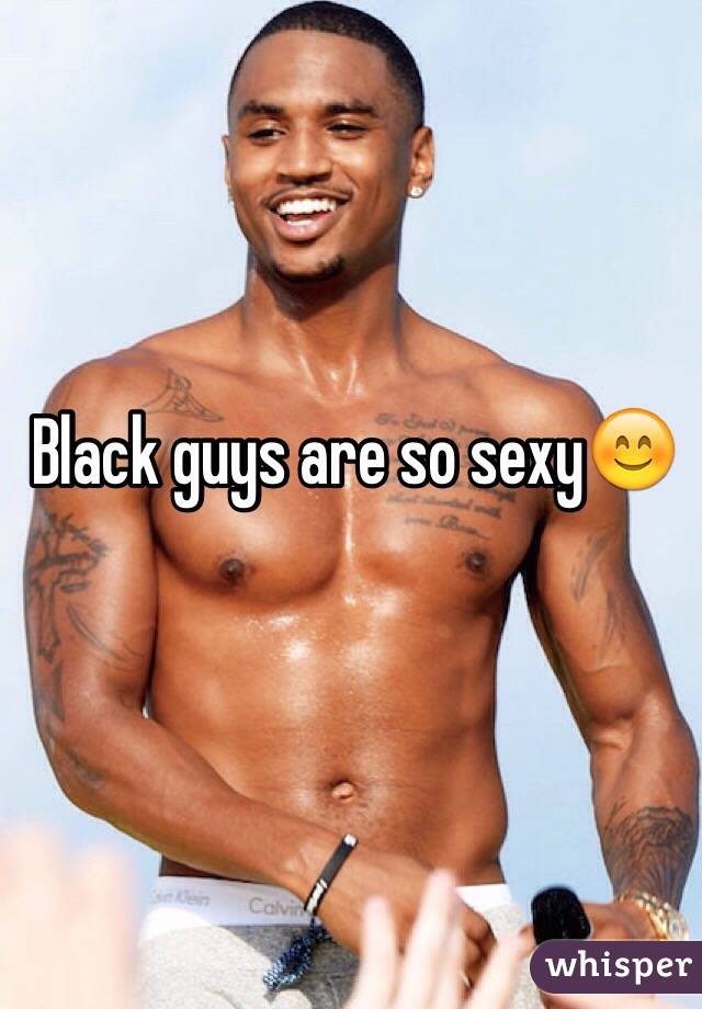 Black guys are sexy