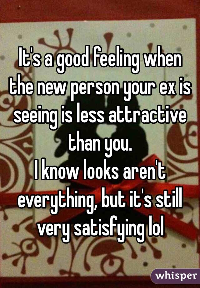 Ex is dating someone less attractive