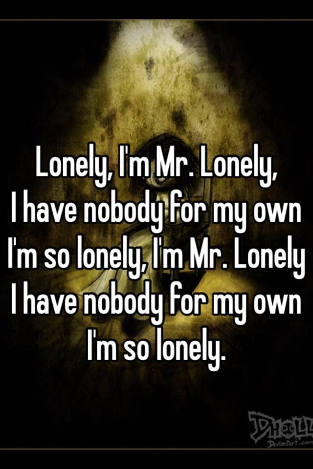 I m so lonely i m so lonely
