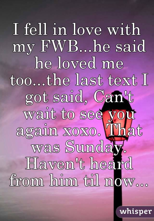 I fell in love with my FWB   he said he loved me too   the