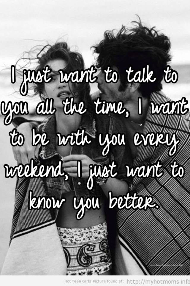 i want to be with you all the time