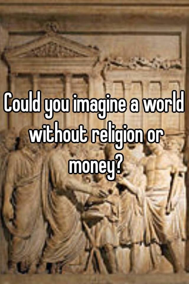 imagine a world without money