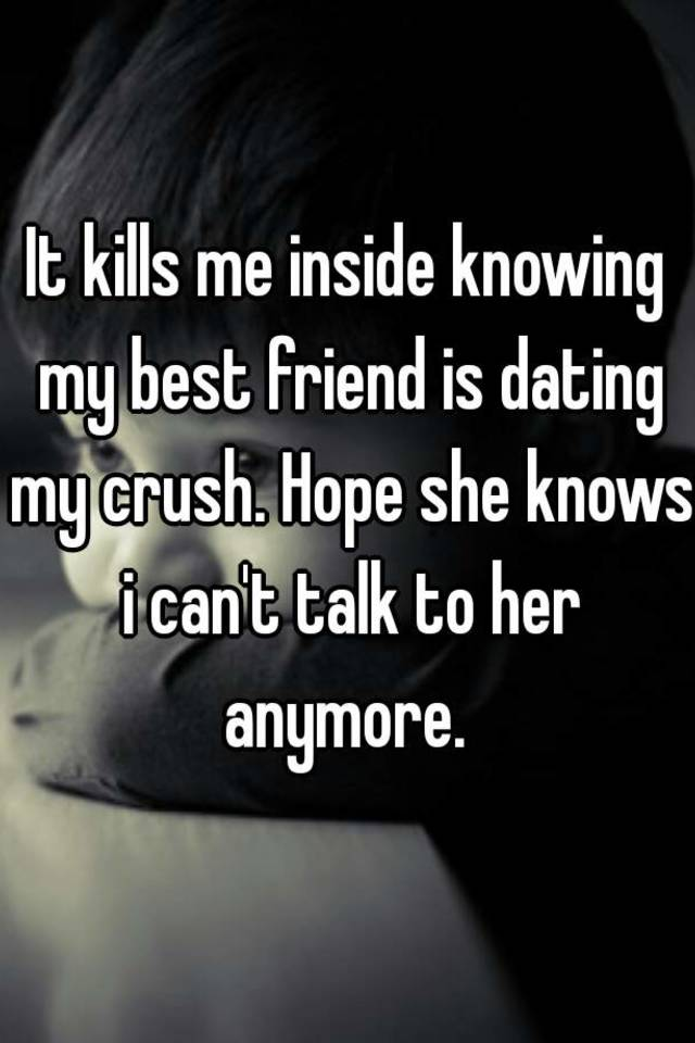 Is Crush I Friend Do My My What Do Dating For all
