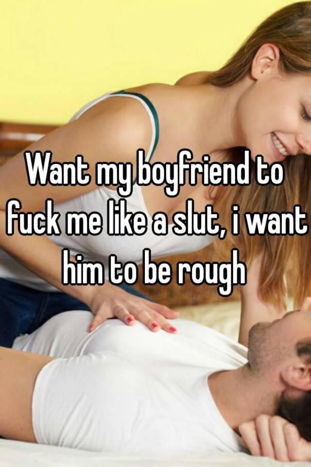 how do i get my boyfriend to fuck me