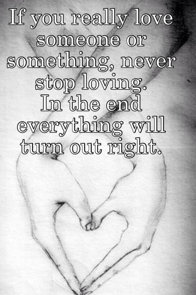264d8c3b If you really love someone or something, never stop loving. In the ...