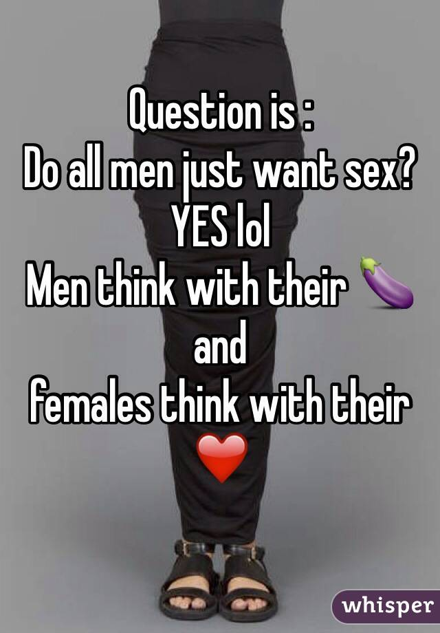 Sex Men Just Want Why Do