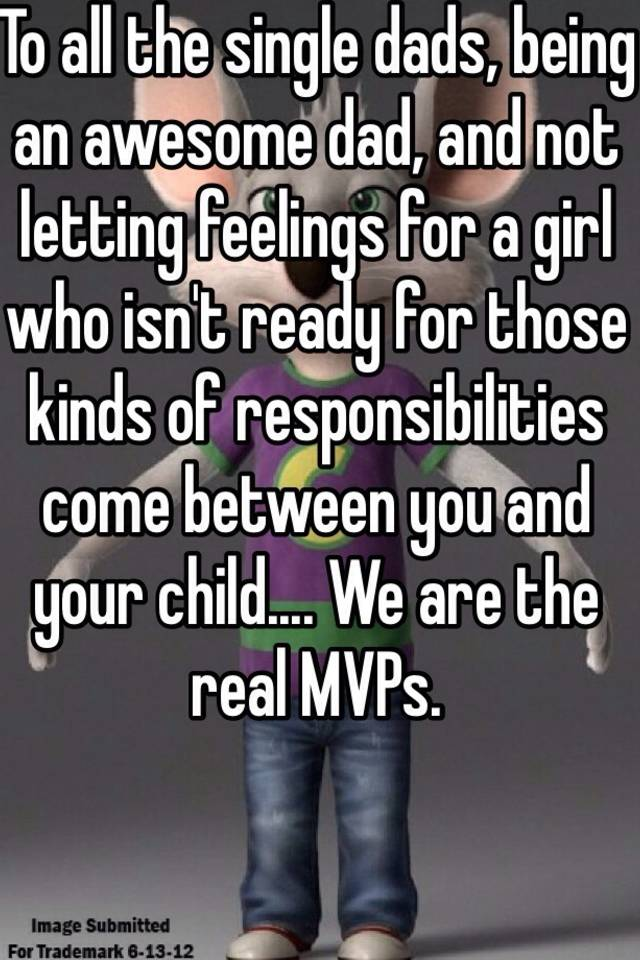 to all the single dads being an awesome dad and not letting
