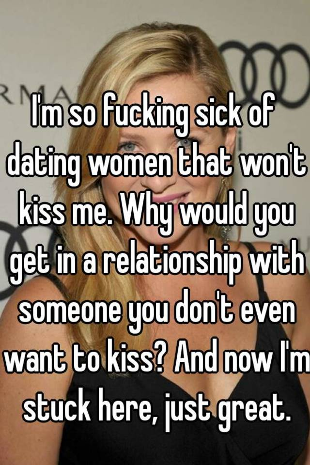 Dating A Girl Who Wont Kiss Me