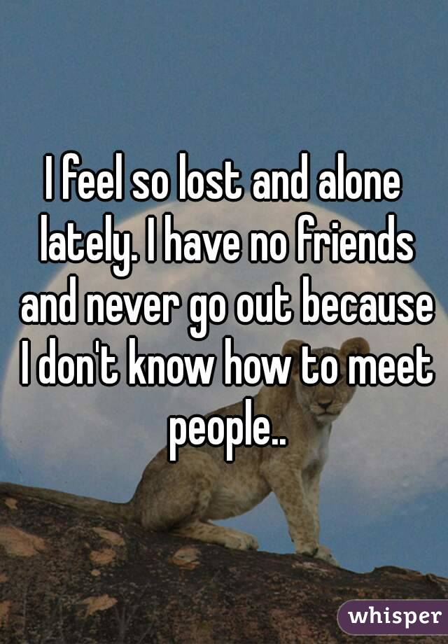 How To Meet People When You Have No Friends