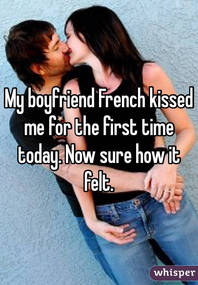 He french kissed me