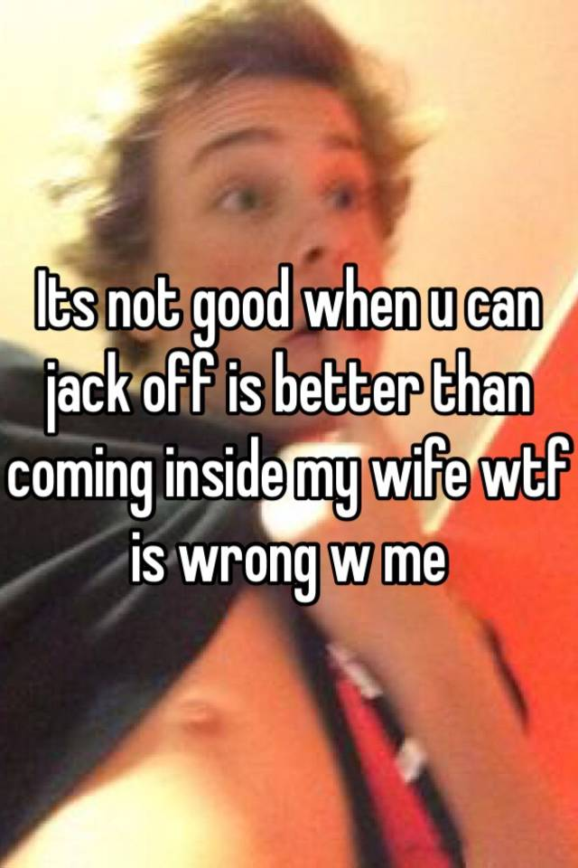Jack off to my wife