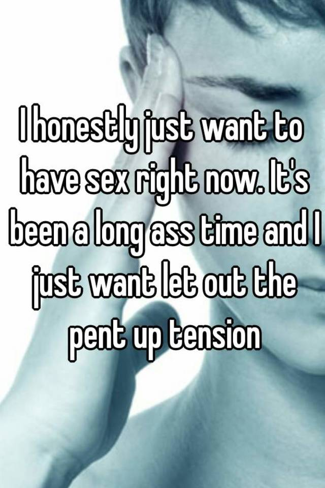 Pent up tension